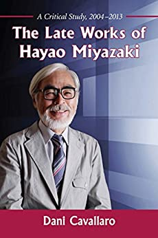 Paginas Descargar Libros The Late Works of Hayao Miyazaki: A Critical Study, 2004–2013 Mobi A PDF