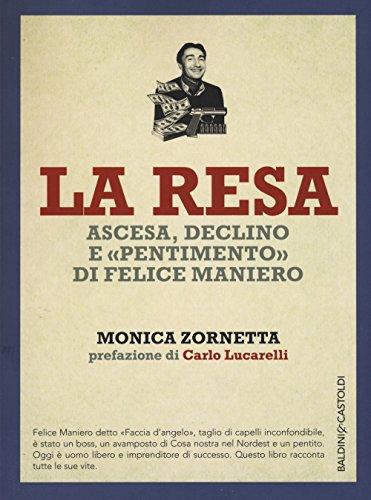 La resa. Ascesa, declino e «pentimento» di Felice Maniero (I saggi) por Monica Zornetta