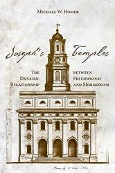 Joseph's Temple: The Dynamic Relationship between Freemasonry and Mormonism