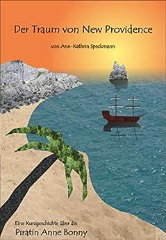 Der Traum von New Providence (Anne Bonny Kurzgeschichten 1) von [Speckmann, Ann-Kathrin]