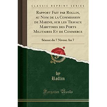 Rapport Fait Par Rollin, Au Nom de la Commission de Marine, Sur Les Travaux Maritimes Des Ports Militaires Et de Commerce: Séance Du 7 Nivose an 7 (Classic Reprint)