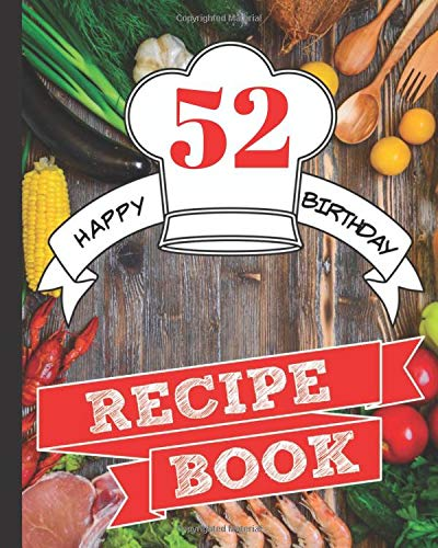 Recipe Book: Blank Recipe Book for the Man Who Loves to Cook,to Celebrate His 52nd  Birthday, for a Family Recipe Keepsake to Treasure Forever (Blank Recipe Books for Men)