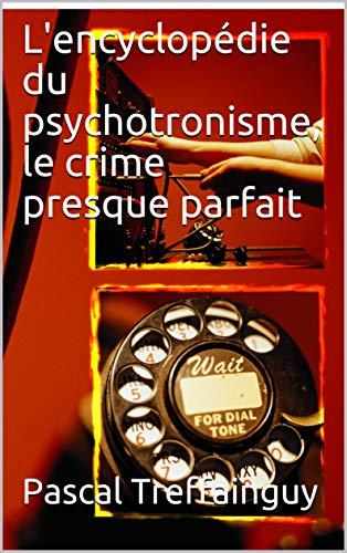 Couverture du livre L'encyclopédie du psychotronisme, le crime presque parfait