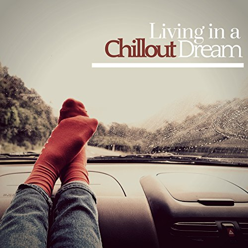 Living In A Chillout Dream