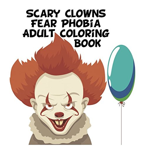 Scary Clowns Fear Phobia Adult Coloring Book: reduces disorder symptoms stress anxiety depression of clown makeup panic attack proven to relax relieve stress can be combined with massage meditation.