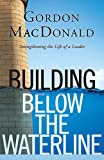 Building Below the Waterline: Strengthening the Life of a Leader