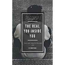 The Real You Inside You: Your Own Way To The Real You (English Edition)