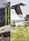 Umweltpolitik in der Schweiz: Von der Forstpolizei zur Ökobilanzierung -
