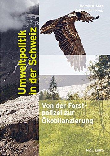 Umweltpolitik in der Schweiz: Von der Forstpolizei zur Ökobilanzierung