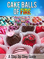 Cake Balls of Fire: A Step-by-Step Guide for Quick and Easy Desserts (English Edition)
