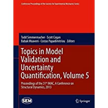 [(Topics in Model Validation and Uncertainty Quantification: Volume 5 : Proceedings of the 31st IMAC, a Conference on Structural Dynamics, 2013)] [Edited by Todd Simmermacher ] published on (February, 2015)