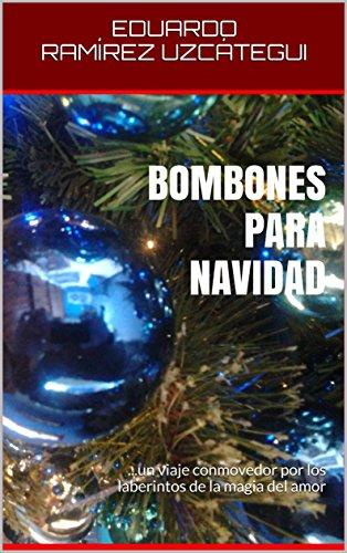 BOMBONES PARA NAVIDAD: ...un viaje conmovedor por los laberintos de la magia del amor por EDUARDO RAMÍREZ UZCÁTEGUI