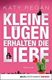 Kleine Lügen erhalten die Liebe: Roman