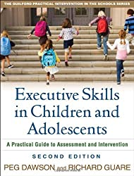 Executive Skills in Children and Adolescents: A Practical Guide to Assessment and Intervention (Guilford Practical Intervention in the Schools) by Peg Dawson (2010-04-21)