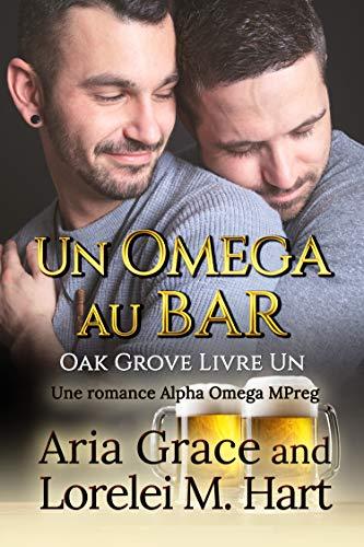Un omega au bar: Une romance Alpha Omega MPreg (Oak Grove Book 1) (English Edition) par