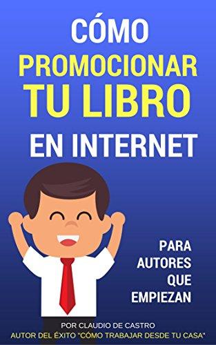 Cómo promocionar y VENDER con ÉXITO tu libro en Internet: Para Autores que desean TRIUNFAR (Triunfa con tu Ebook nº 2) por Claudio de castro