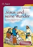 Jesus und seine Wunder: 10 komplette Unterrichtseinheiten im Religionsunterricht der 3. und 4. Klasse (Das Leben Jesu) - Renate Maria Zerbe