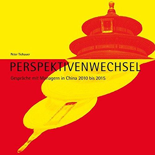 Perspektivenwechsel: Gespräche mit China-Managern 2010 bis 2015