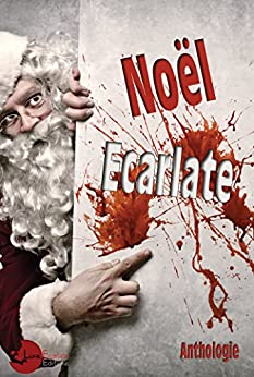 Noël Ecarlate par [Anthologie, Collectif d'Auteurs]