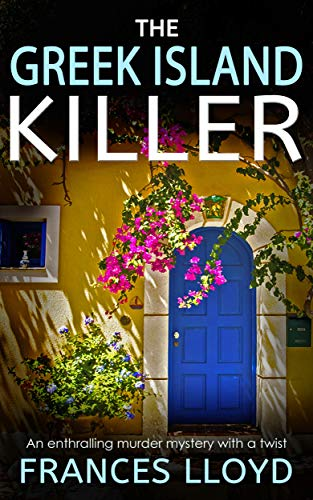 THE GREEK ISLAND KILLER an enthralling murder mystery with a twist (DETECTIVE INSPECTOR JACK DAWES MYSTERY Book 1) by [LLOYD, FRANCES]