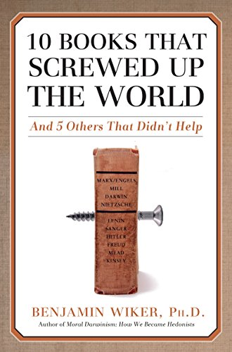 10 Books that Screwed Up the World: And 5 Others That Didn't Help por Benjamin Wiker
