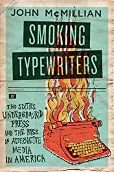 Smoking Typewriters: The Sixties Underground Press and the Rise of Alternative Media in America by John McMillian (2011-02-17)