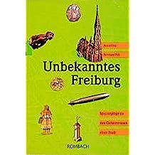 Unbekanntes Freiburg: Spaziergänge zu den Geheimnissen einer Stadt