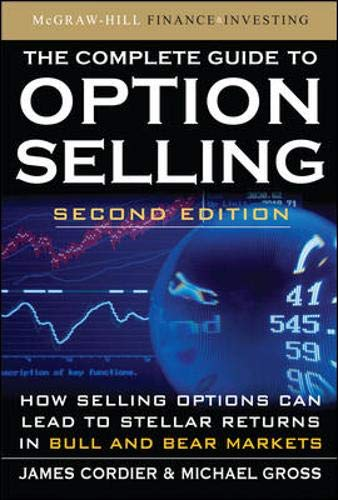The Complete Guide to Option Selling: How Selling Options Can Lead to Stellar Returns in Bull and Bear Markets (Guide Option To Complete Selling)