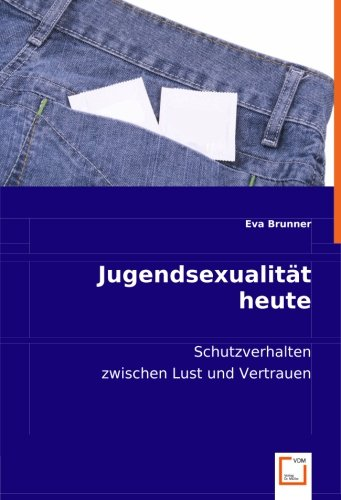 Jugendsexualität heute: Schutzverhalten zwischen Lust und Vertrauen