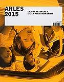 Arles 2015 - Les Rencontres de la Photographie by Hubert Védrine;Sam Stourdzé;Collectif(2015-07-06) - Actes Sud Editions - 01/01/2015