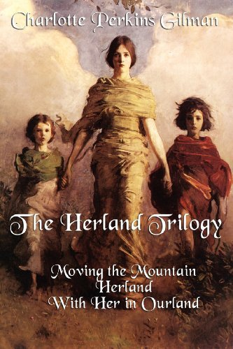 The Herland Trilogy: Moving the Mountain, Herland, with Her in Ourland by Charlotte Perkins Gilman (2011-11-10)