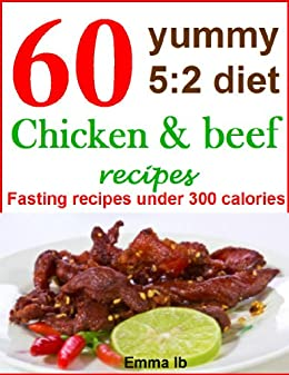 60 yummy 5:2 diet chicken and beef recipes: Fasting recipes under 300 calories (English Edition) par [lb, Emma]