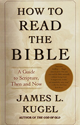 How to Read the Bible: A Guide to Scripture, Then and Now por James L. Kugel