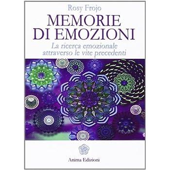 Memorie Di Emozioni. La Ricerca Emozionale Attraverso Le Vite Precedenti