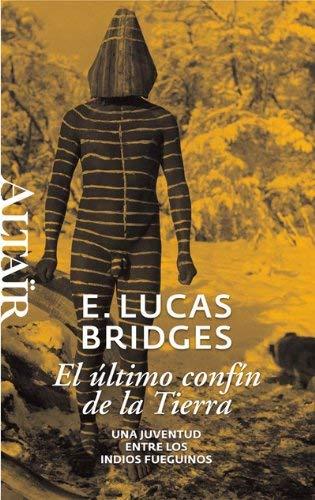 ULTIMO CONFIN DE LA TIERRA, EL by E. Lucas Bridges(1905-07-02)
