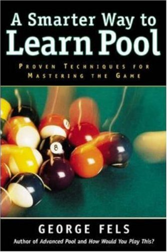 A Smarter Way to Learn Pool: Proven Techniques for Mastering the Game por George Fels