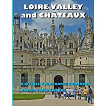 LOIRE VALLEY and CHATEAUX: A BICYCLE YOUR FRANCE GUIDEBOOK