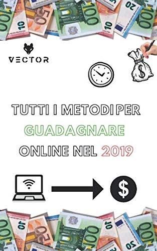 TUTTI I METODI PER GUADAGNARE ONLINE NEL 2019