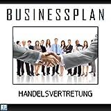 Businessplan Vorlage - Existenzgründung Handelsvertreter Start-Up professionell und erfolgreich mit Checkliste, Muster inkl. Beispiel
