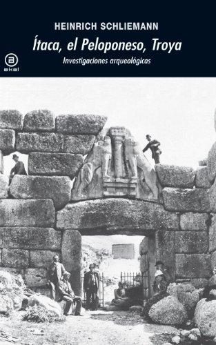 Ítaca, el Peloponeso, Troya. Investigaciones arqueológicas (Universitaria) por Heinrich Schliemann