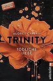 Trinity - Tödliche Liebe (Die Trinity-Serie 3) von Audrey Carlan