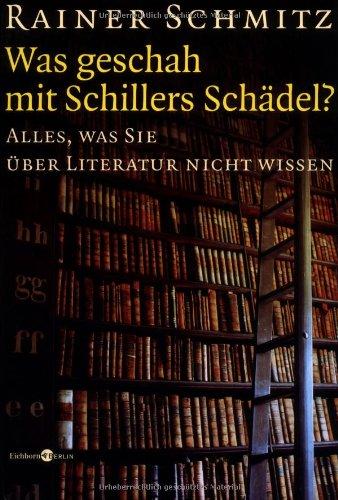 Buchseite und Rezensionen zu 'Was geschah mit Schillers Schädel?: Alles, was Sie über Literatur nicht wissen' von Rainer Schmitz
