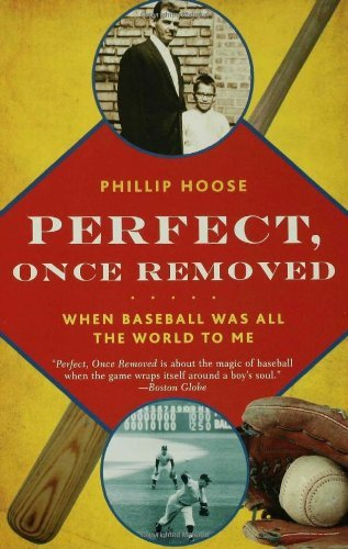 Perfect, Once Removed: When Baseball Was All the World to Me by Phillip Hoose (2008-03-04) par Phillip Hoose