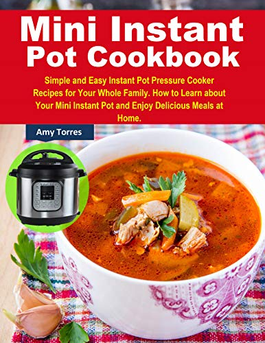 Mini Instant Pot Cookbook: Simple and Easy Instant Pot Pressure Cooker Recipes for Your Whole Family. How to Learn about Your Mini Instant Pot and Enjoy Delicious Meals at Home. (English Edition) Family Pot