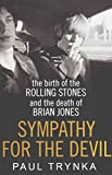 [(Sympathy for the Devil : The Birth of the Rolling Stones and the Death of Brian Jones)] [By (author) Paul Trynka] published on (July, 2015)