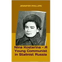 Nina Kosterina - A Young Communist in Stalinist Russia