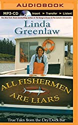 All Fishermen Are Liars: True Tales from the Dry Dock Bar by Linda Greenlaw (2015-08-18)