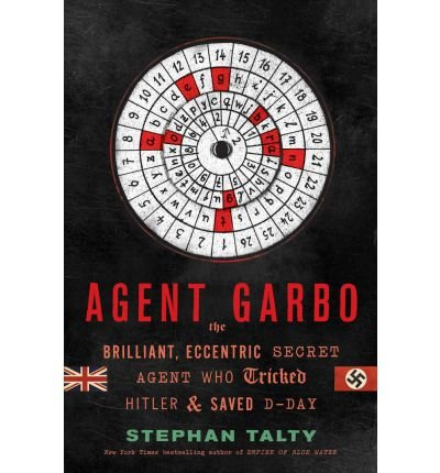 [(Agent Garbo: The Brilliant, Eccentric Secret Agent Who Tricked Hitler and Saved D-Day)] [Author: Stephan Talty] published on (July, 2012)