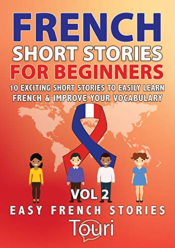 Couverture du livre French Short Stories for Beginners: 10 Exciting Short Stories to Easily Learn French & Improve Your Vocabulary (Easy French Stories Book 2)