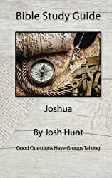 Bible Study Guide -- Joshua: Good Questions Have Small Groups Talking (Volume 15) by Josh Hunt (2015-02-27)
